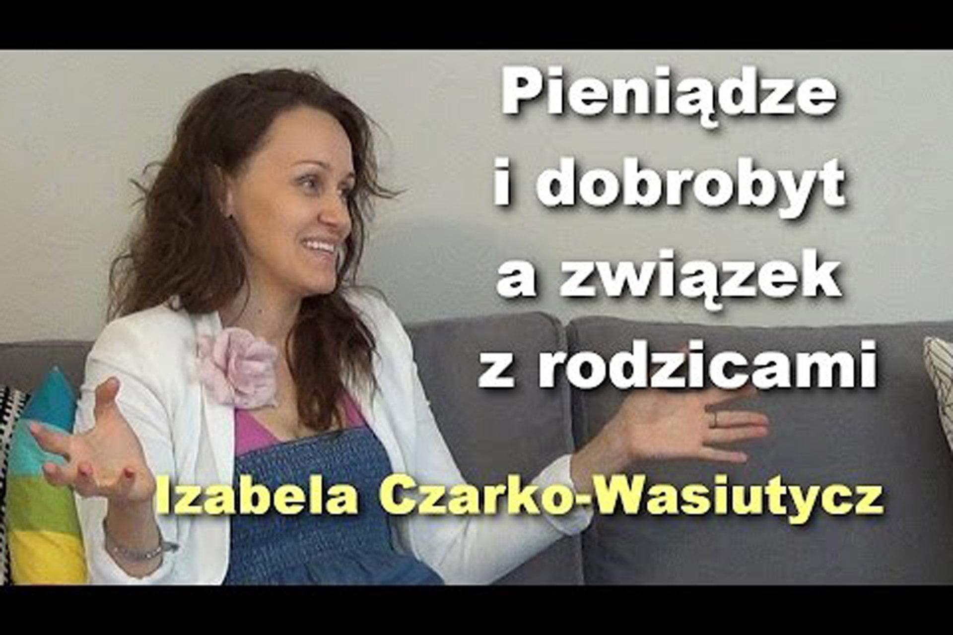 Pieniądze i dobrobyt a związek z rodzicami - Izabela Czarko-Wasiutycz