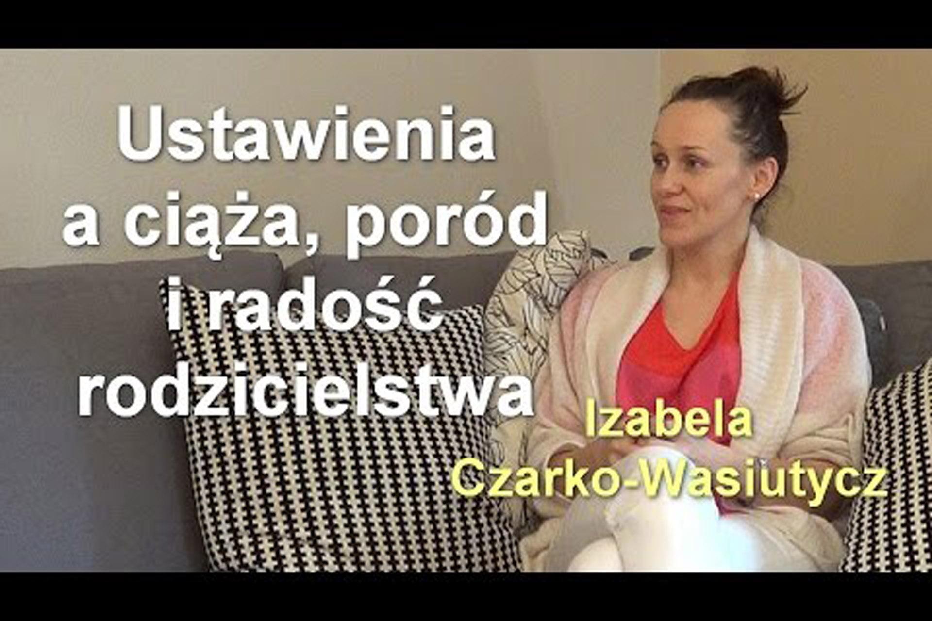 Ustawienia a ciąża, poród i radość rodzicielstwa - Izabela Czarko-Wasiutycz